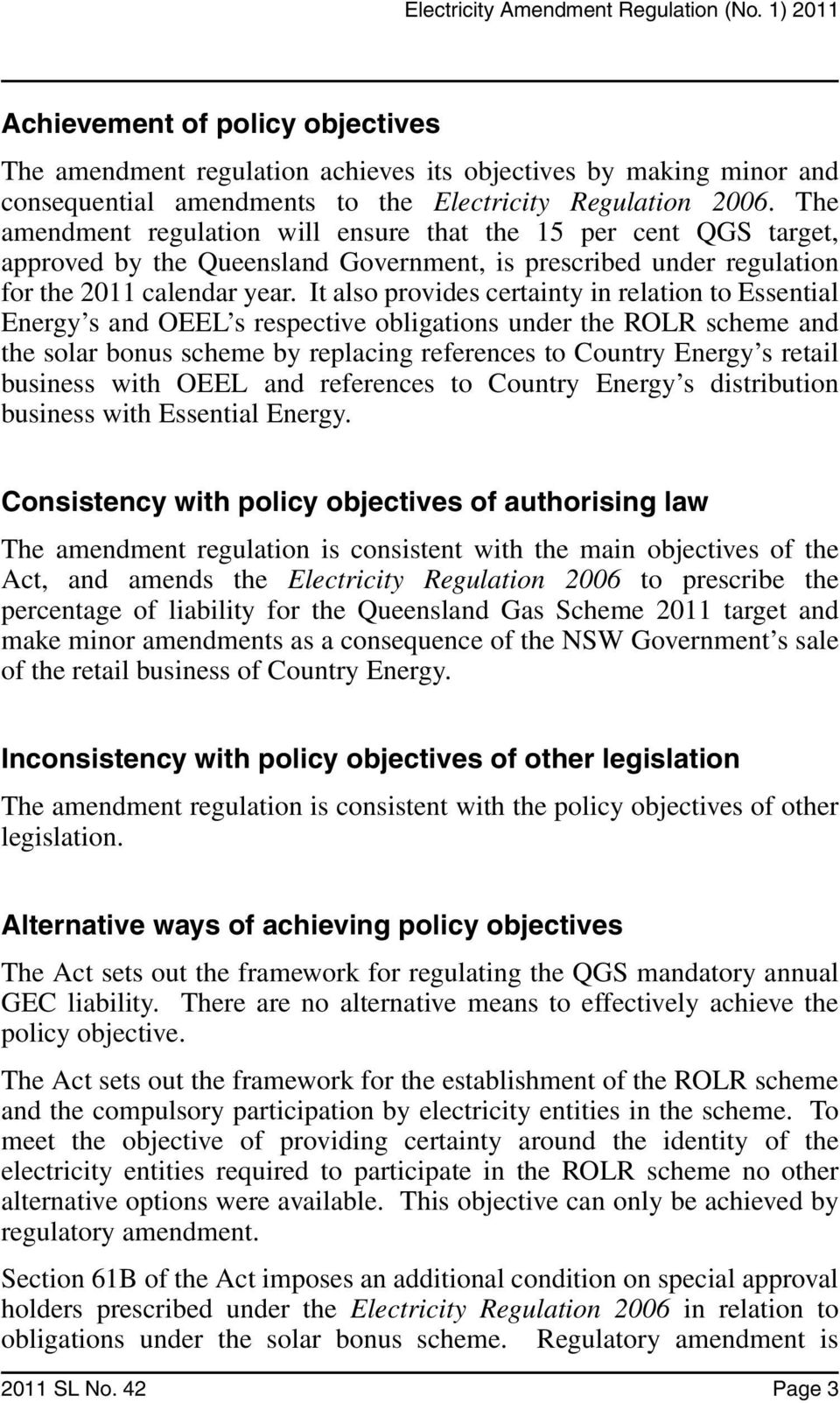 It also provides certainty in relation to Essential Energy s and OEEL s respective obligations under the ROLR scheme and the solar bonus scheme by replacing references to Country Energy s retail