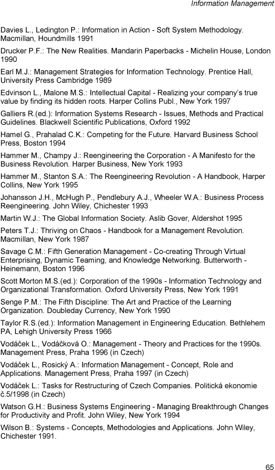 Harper Collins Publ., New York 1997 Galliers R.(ed.): Information Systems Research - Issues, Methods and Practical Guidelines. Blackwell Scientific Publications, Oxford 1992 Hamel G., Prahalad C.K.