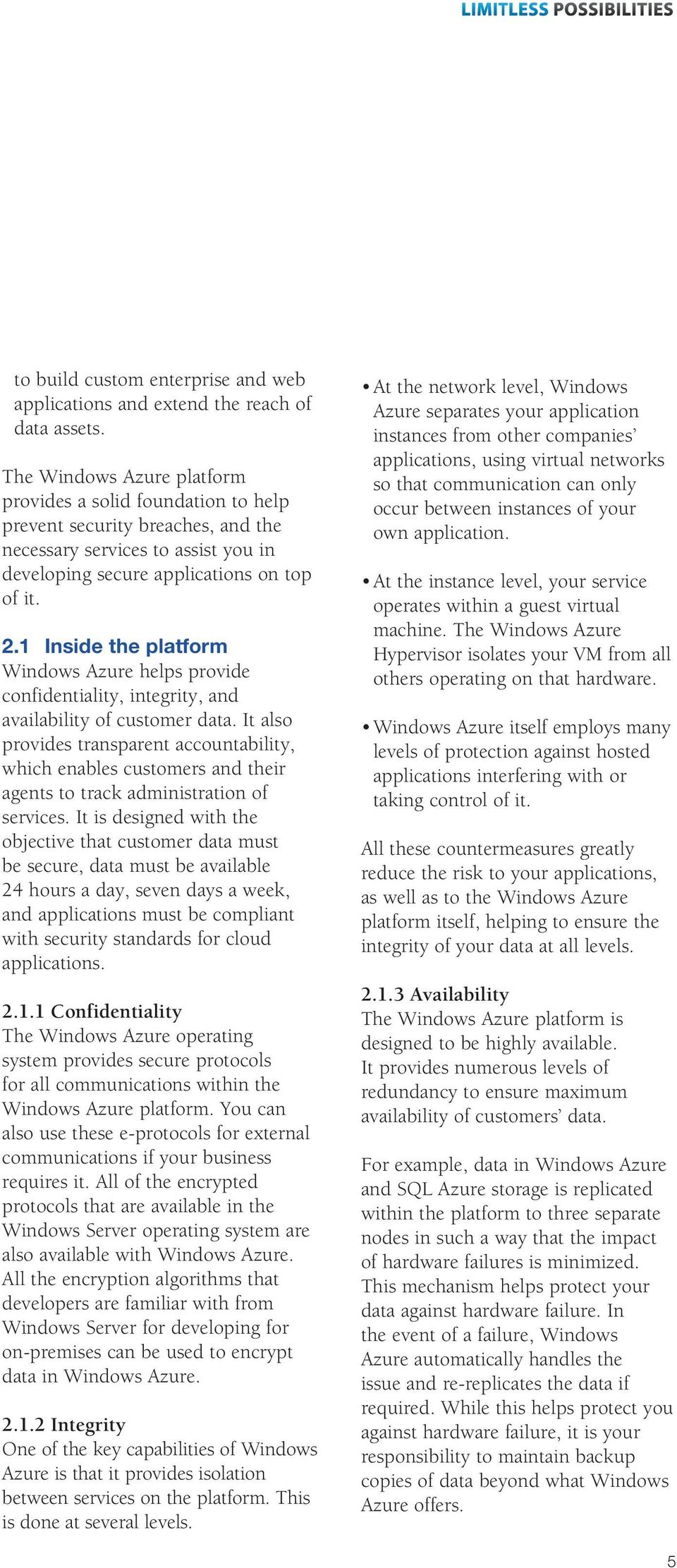 1 Inside the platform Windows Azure helps provide confidentiality, integrity, and availability of customer data.