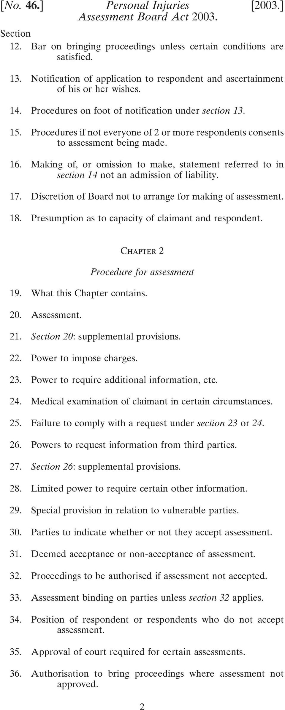 Procedures if not everyone of 2 or more respondents consents to assessment being made. 16. Making of, or omission to make, statement referred to in section 14 not an admission of liability. 17.