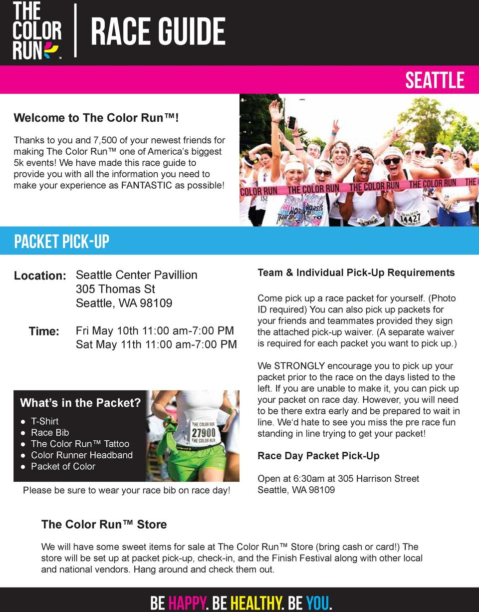 Packet Pick-Up Location: Time: Seattle Center Pavillion 305 Thomas St Fri May 10th 11:00 am-7:00 PM Sat May 11th 11:00 am-7:00 PM Team & Individual Pick-Up Requirements Come pick up a race packet for