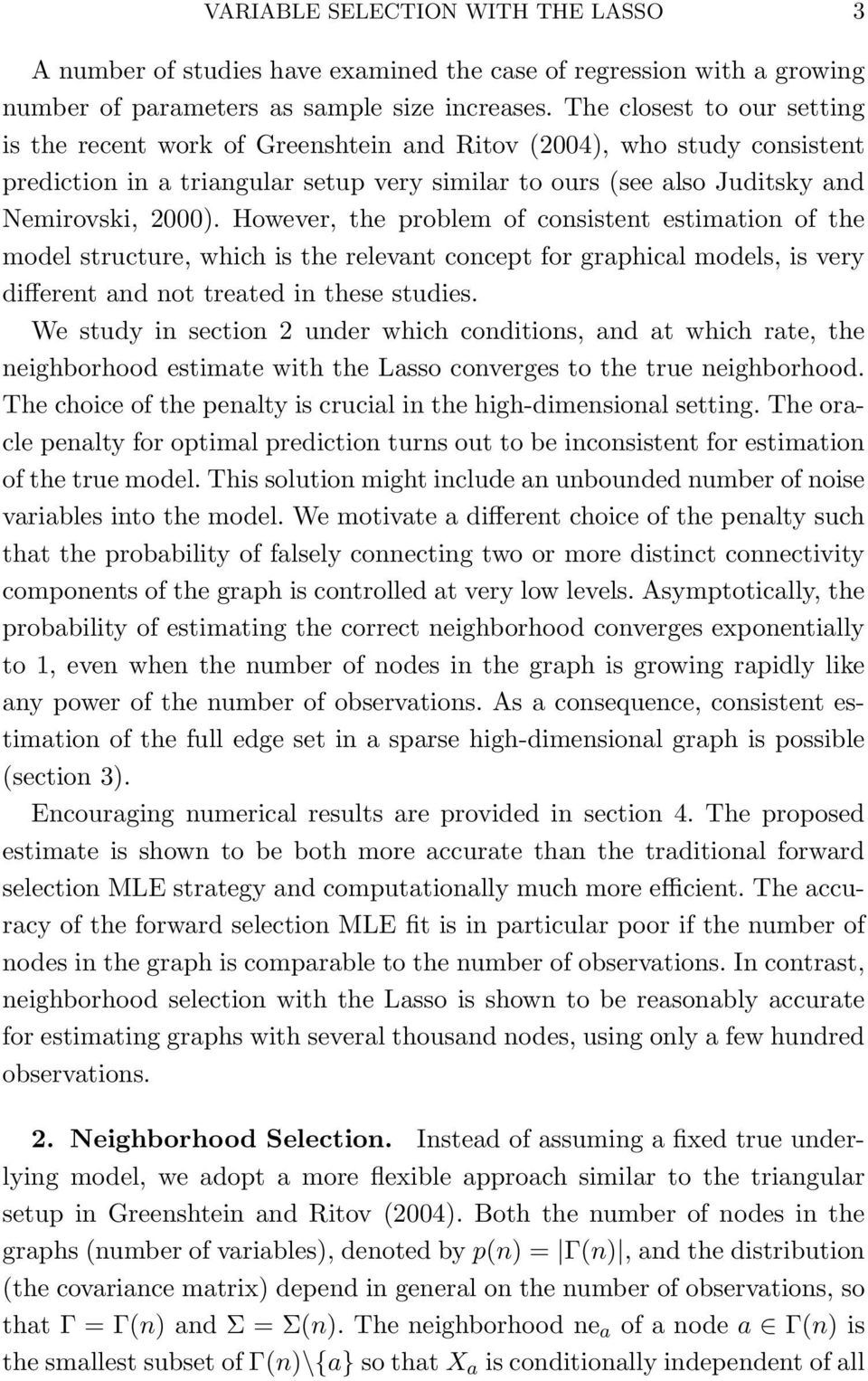 However, the prolem of consistent estimation of the model structure, which is the relevant concept for graphical models, is very different and not treated in these studies.