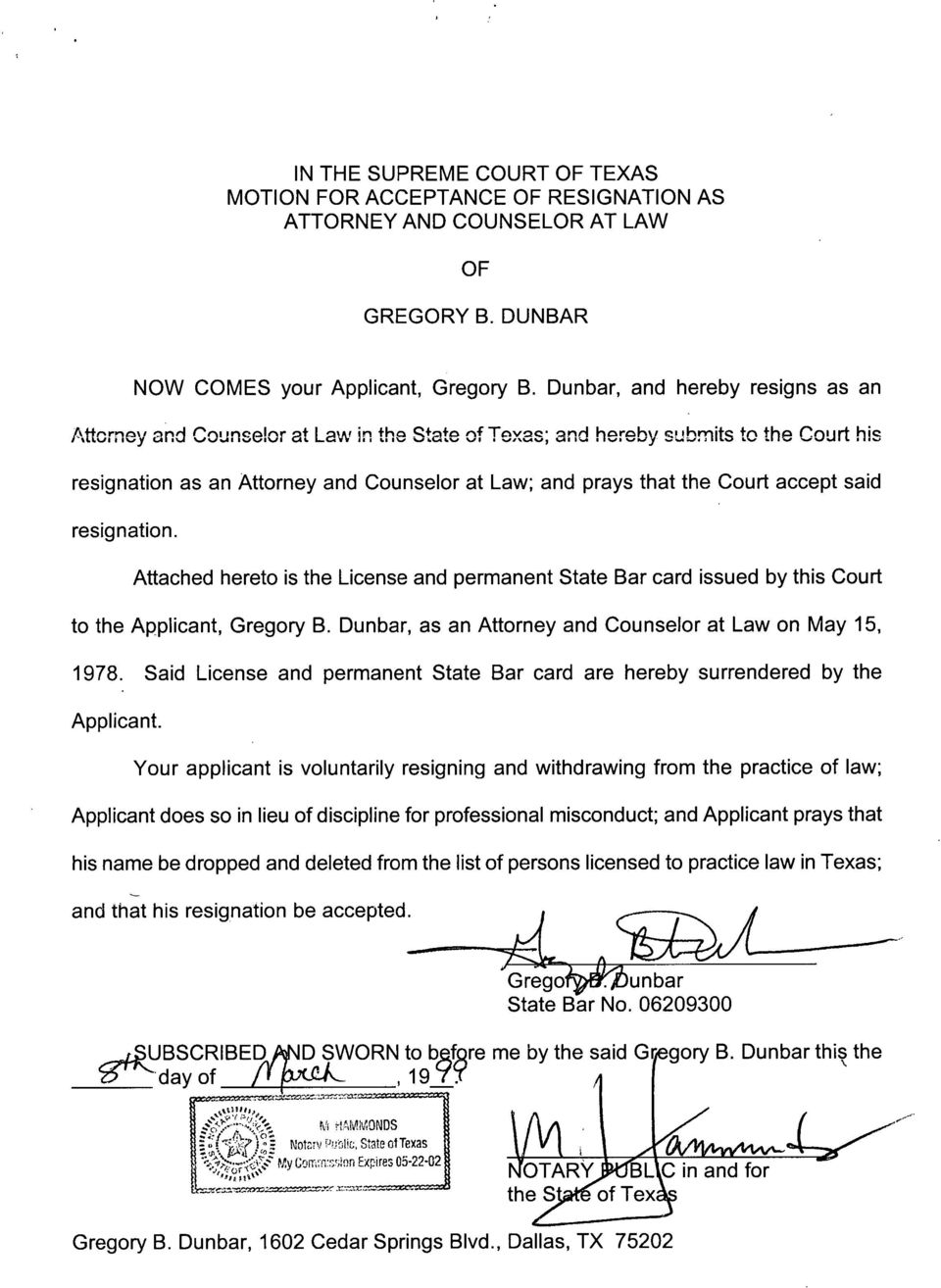 accept said resignation. Attached hereto is the License and permanent State Bar card issued by this Court to the Applicant, Gregory B. Dunbar, as an Attorney and Counselor at Law on May 15, 1978.