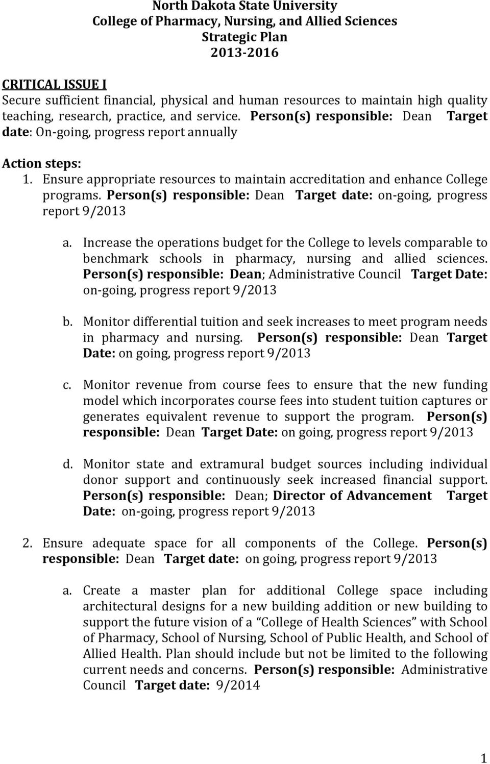 Ensure appropriate resources to maintain accreditation and enhance College programs. Person(s) responsible: Dean Target date: on going, progress report 9/2013 a.