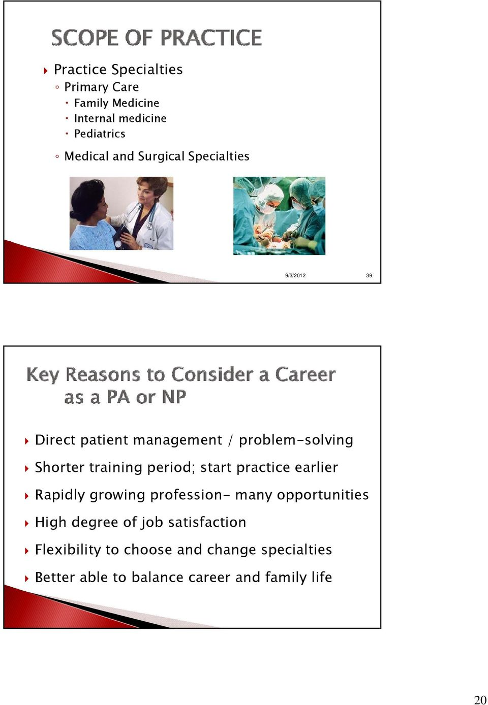 period; start practice earlier Rapidly growing profession- many opportunities High degree of job