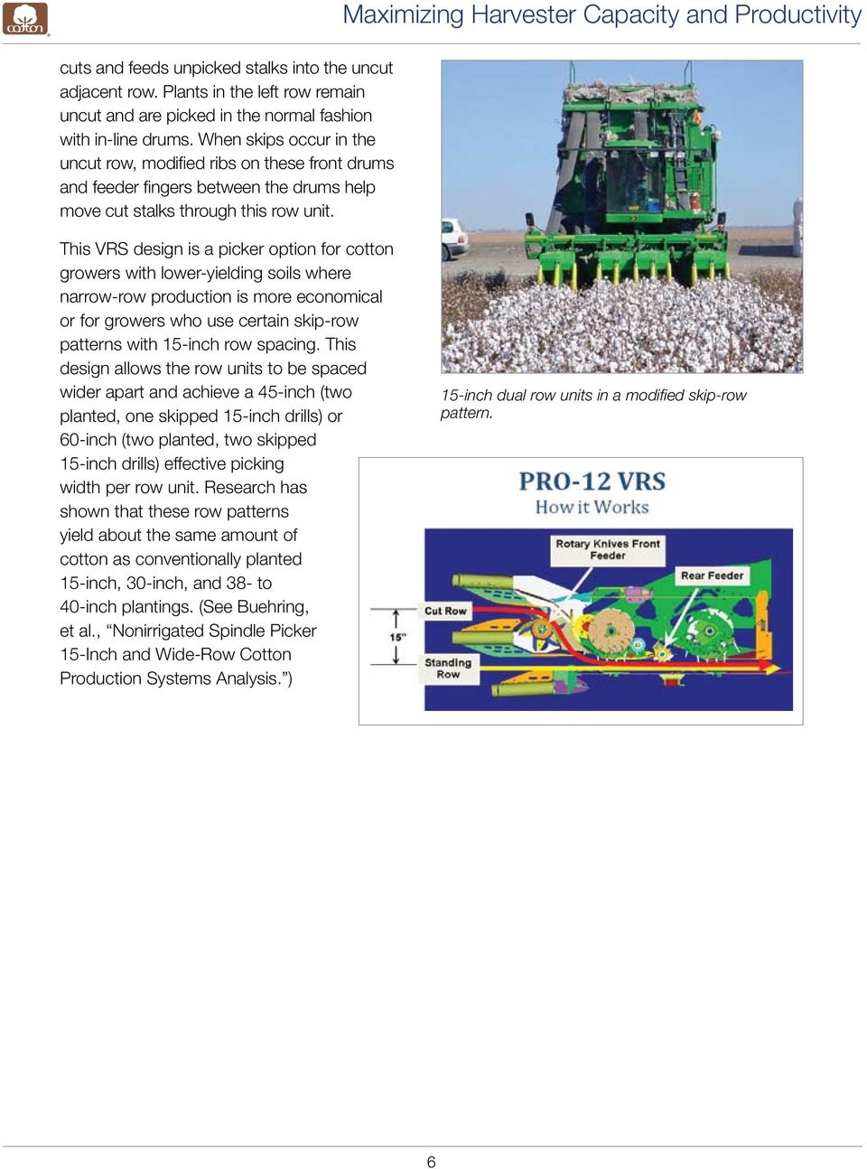 This VRS design is a picker option for cotton growers with lower-yielding soils where narrow-row production is more economical or for growers who use certain skip-row patterns with 15-inch row