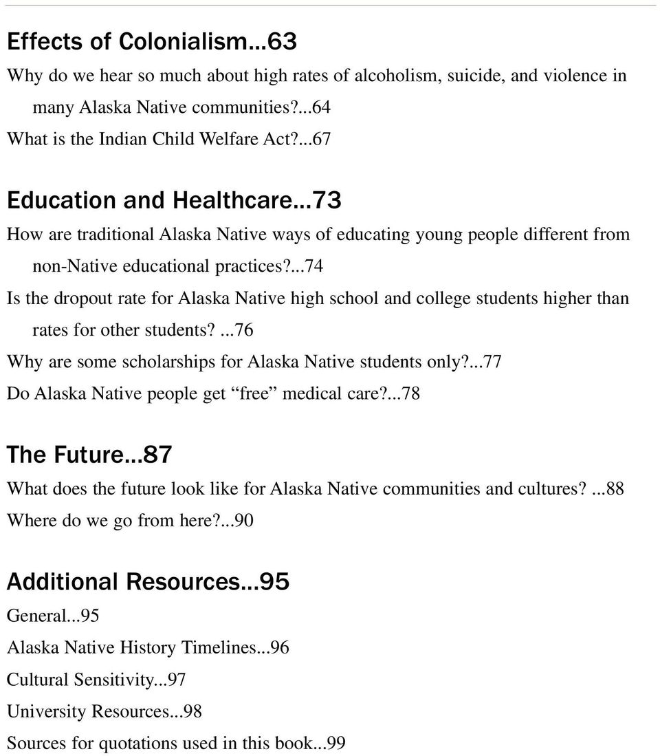 ...74 Is the dropout rate for Alaska Native high school and college students higher than rates for other students?...76 Why are some scholarships for Alaska Native students only?