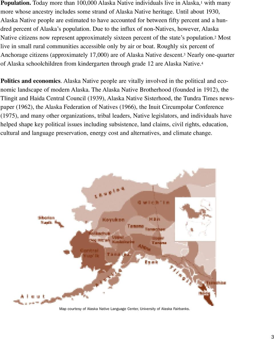 Due to the influx of non-natives, however, Alaska Native citizens now represent approximately sixteen percent of the state s population.