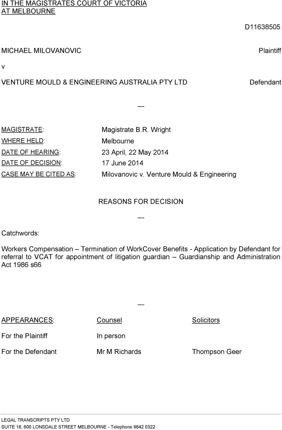 Venture Mould & Engineering REASONS FOR DECISION --- Catchwords: Workers Compensation Termination of WorkCover Benefits - Application by Defendant for referral to VCAT for appointment of litigation