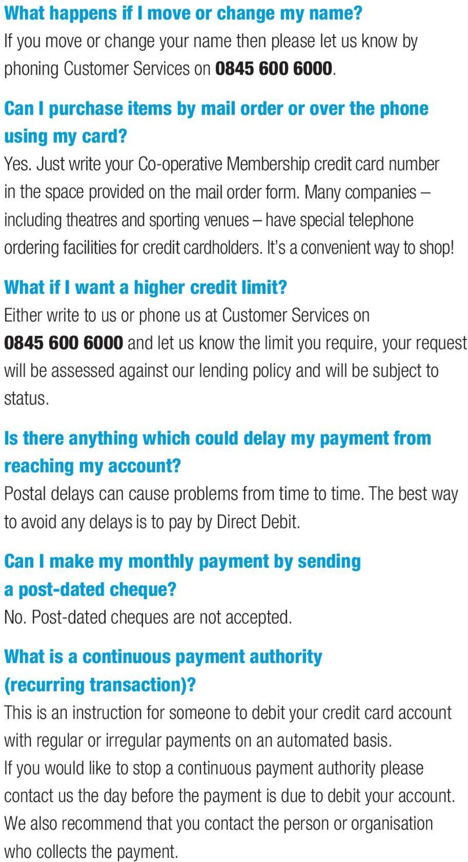 Many companies including theatres and sporting venues have special telephone ordering facilities for credit cardholders. It s a convenient way to shop! What if I want a higher credit limit?