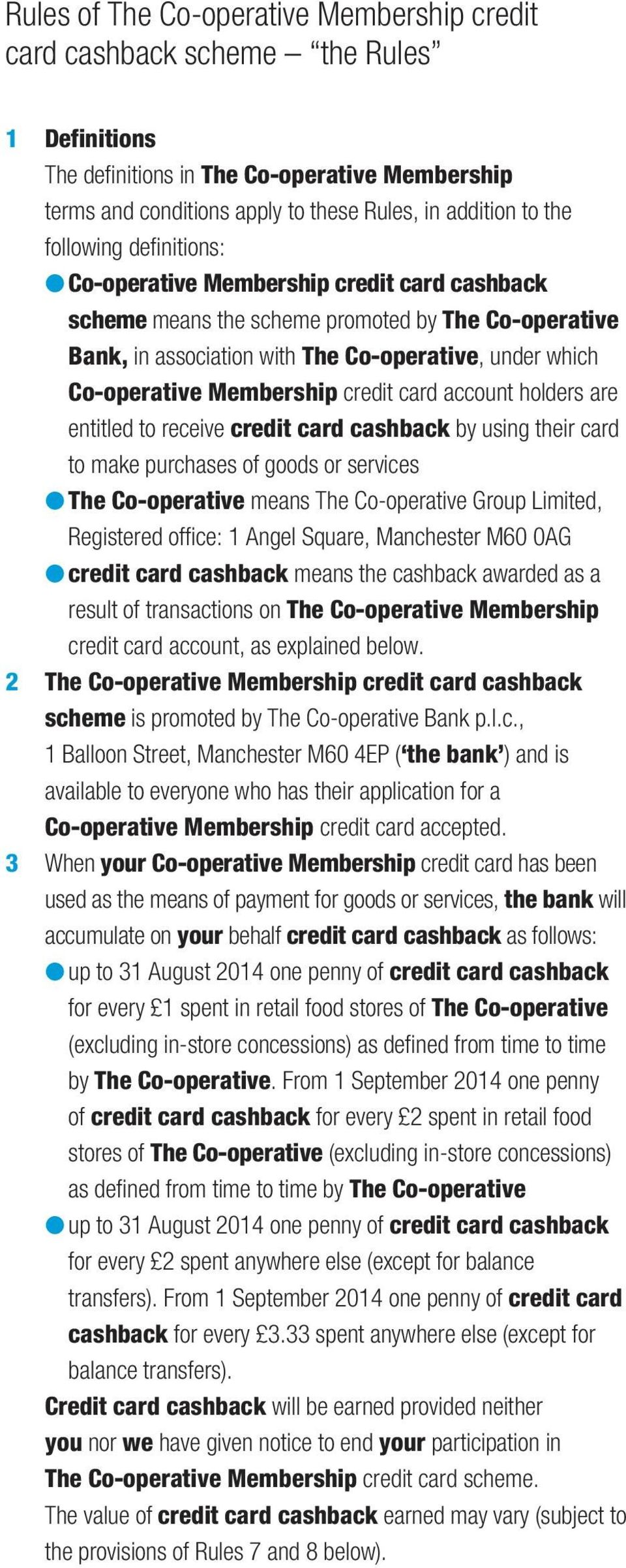 Membership credit card account holders are entitled to receive credit card cashback by using their card to make purchases of goods or services l The Co-operative means The Co-operative Group Limited,