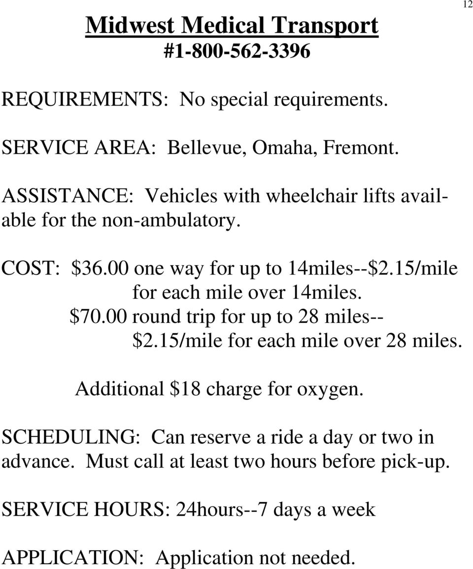 15/mile for each mile over 14miles. $70.00 round trip for up to 28 miles-- $2.15/mile for each mile over 28 miles.