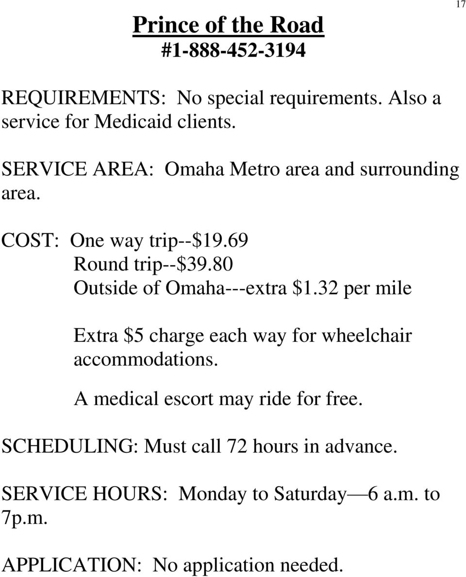 80 Outside of Omaha---extra $1.32 per mile Extra $5 charge each way for wheelchair accommodations.