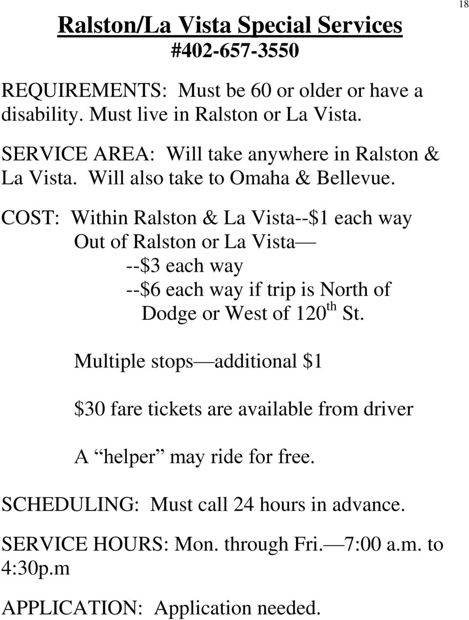 COST: Within Ralston & La Vista--$1 each way Out of Ralston or La Vista --$3 each way --$6 each way if trip is North of Dodge or West of 120 th St.