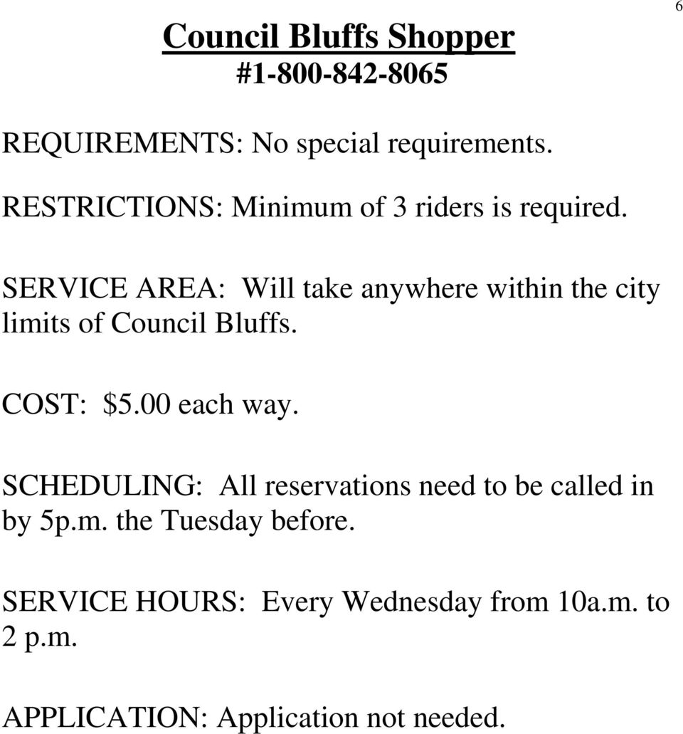 SERVICE AREA: Will take anywhere within the city limits of Council Bluffs. COST: $5.00 each way.