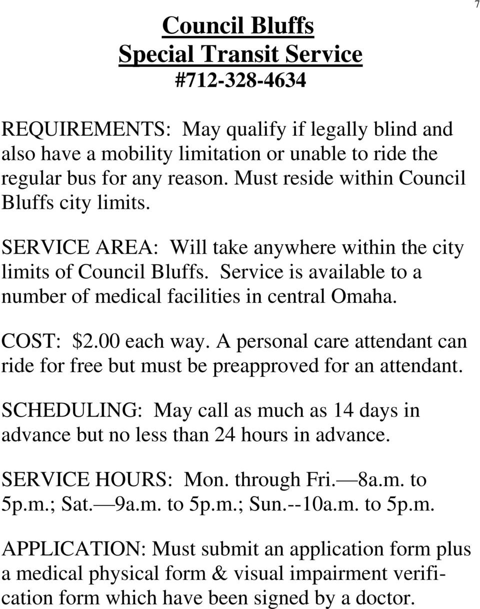 COST: $2.00 each way. A personal care attendant can ride for free but must be preapproved for an attendant. SCHEDULING: May call as much as 14 days in advance but no less than 24 hours in advance.