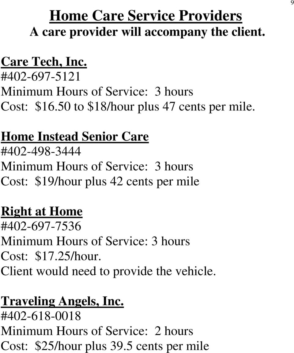 Home Instead Senior Care #402-498-3444 Minimum Hours of Service: 3 hours Cost: $19/hour plus 42 cents per mile Right at Home