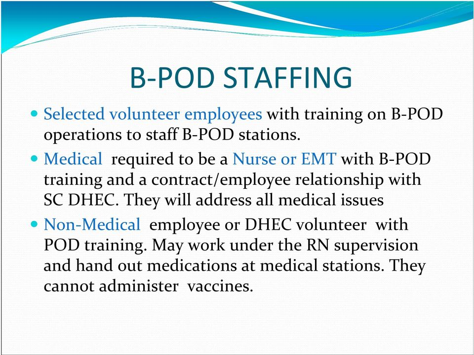 DHEC. They will address all medical issues Non Medical employee or DHEC volunteer with POD training.