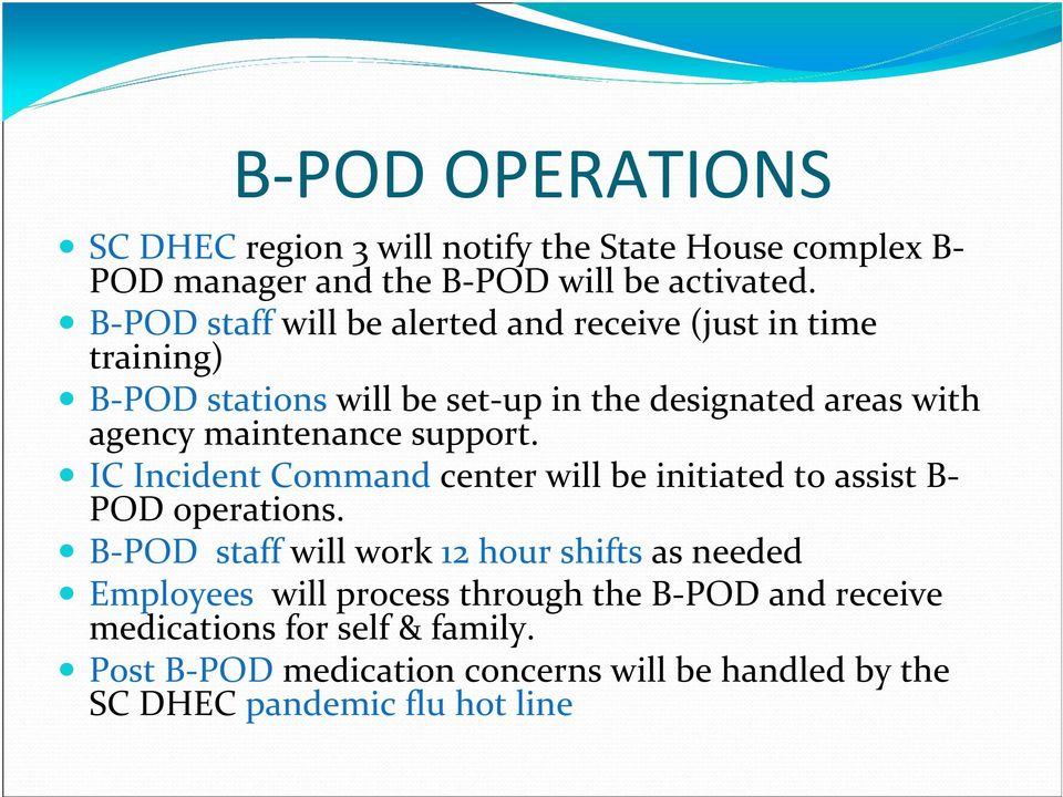 maintenance support. IC Incident Command center will be initiated to assist B POD operations.