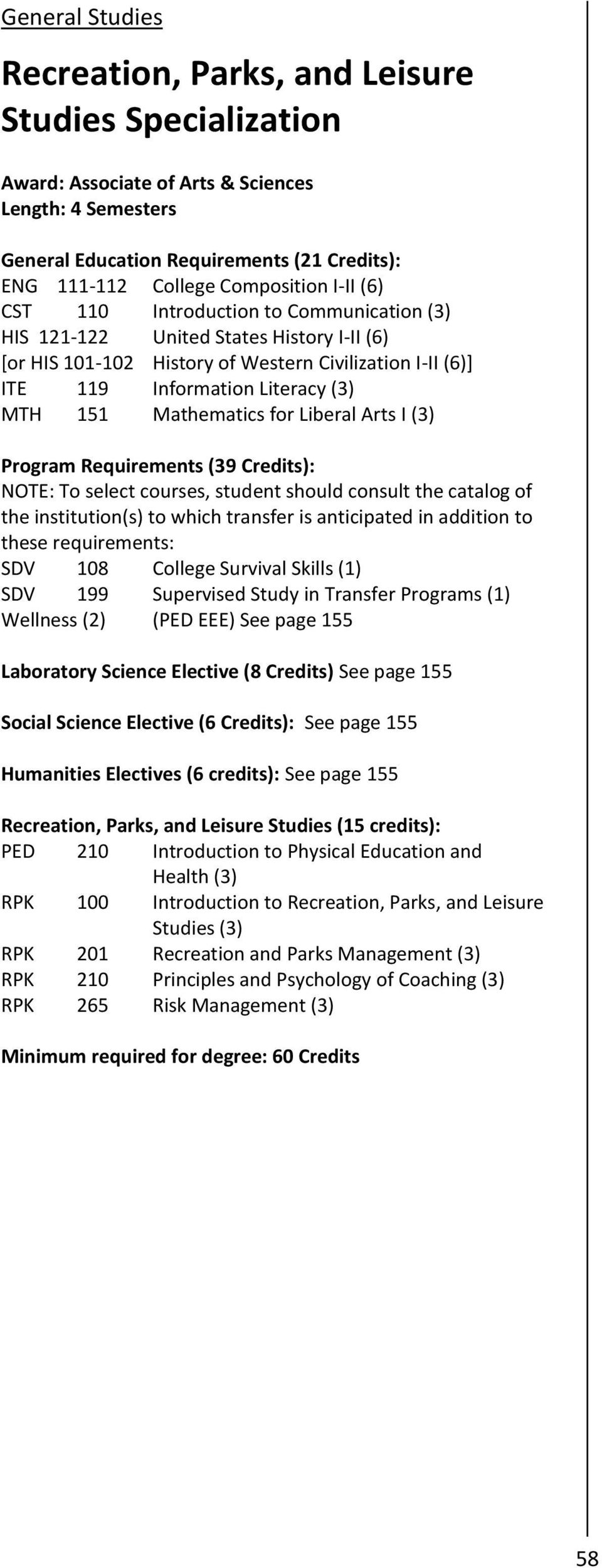MTH 151 Mathematics for Liberal Arts I (3) Program Requirements (39 Credits): NOTE: To select courses, student should consult the catalog of the institution(s) to which transfer is anticipated in