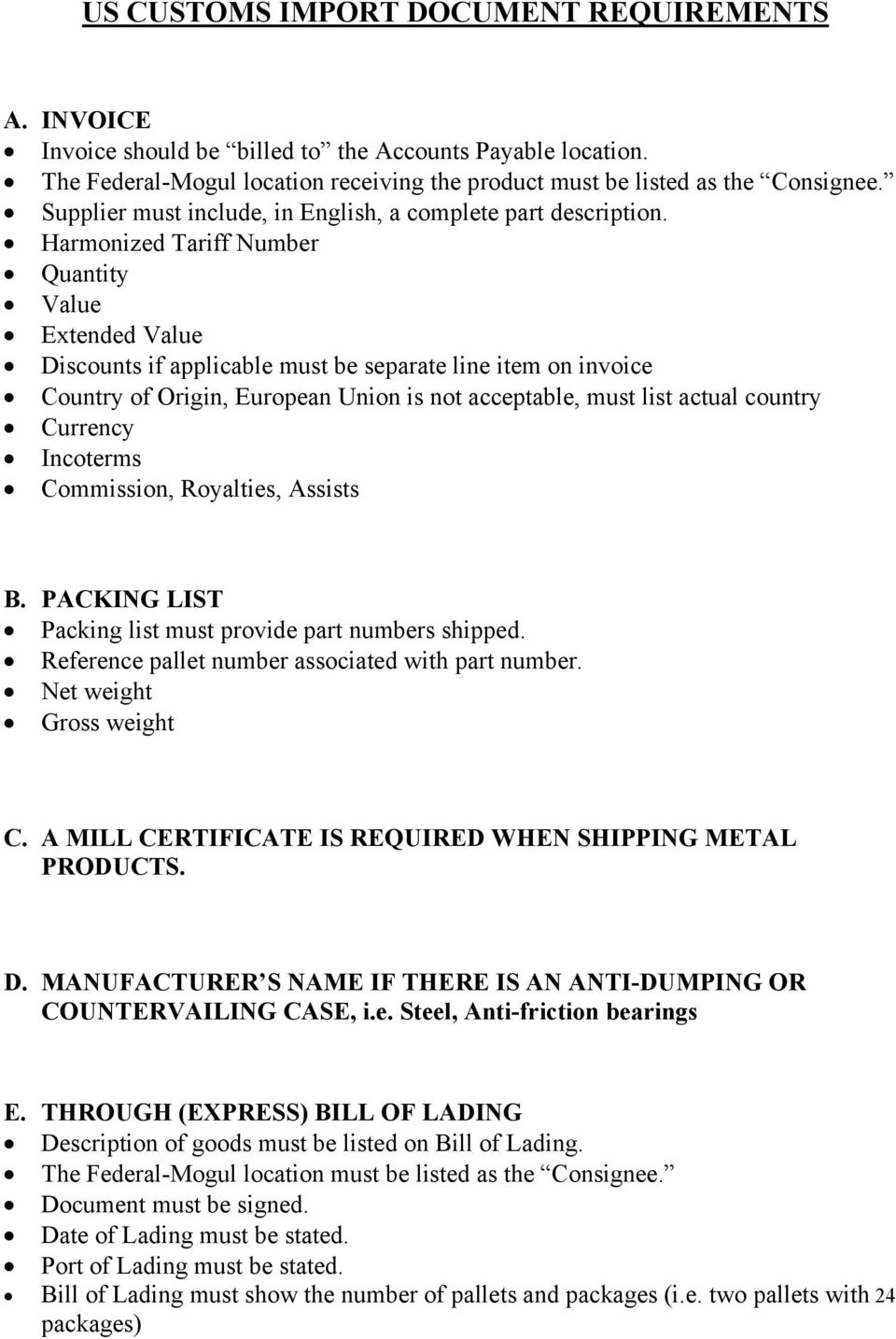 Harmonized Tariff umber Quantity Value Extended Value Discounts if applicable must be separate line item on invoice Country of Origin, European Union is not acceptable, must list actual country