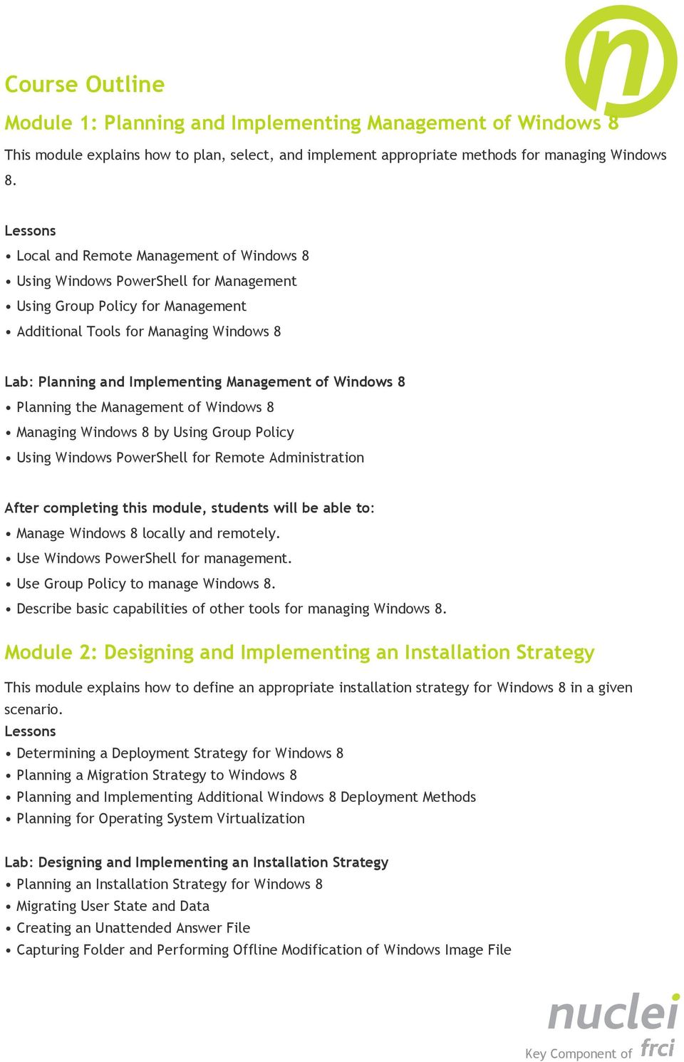 Windows 8 Planning the Management of Windows 8 Managing Windows 8 by Using Group Policy Using Windows PowerShell for Remote Administration Manage Windows 8 locally and remotely.