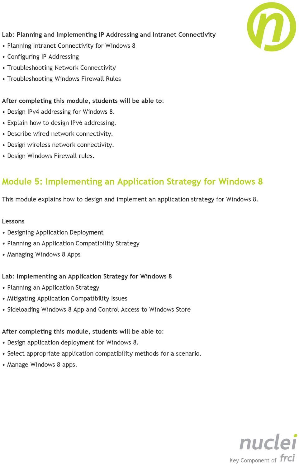Design Windows Firewall rules. Module 5: Implementing an Application Strategy for Windows 8 This module explains how to design and implement an application strategy for Windows 8.
