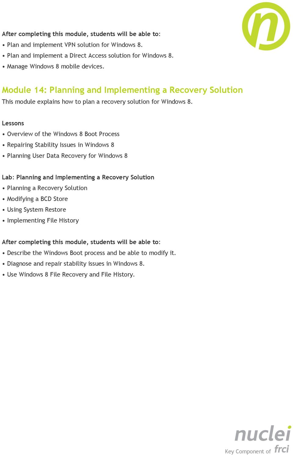 Overview of the Windows 8 Boot Process Repairing Stability Issues in Windows 8 Planning User Data Recovery for Windows 8 Lab: Planning and Implementing a Recovery Solution