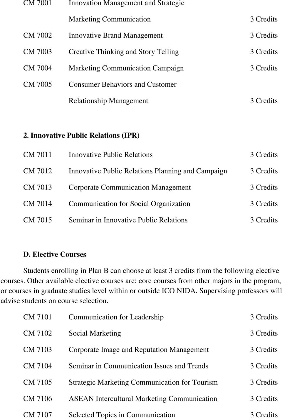 Innovative Public Relations (IPR) CM 7011 Innovative Public Relations 3 Credits CM 7012 Innovative Public Relations Planning and Campaign 3 Credits CM 7013 Corporate Communication Management 3
