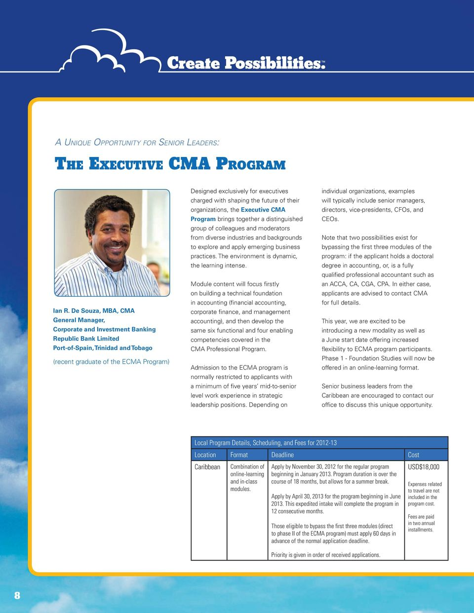 charged with shaping the future of their organizations, the Executive CMA Program brings together a distinguished group of colleagues and moderators from diverse industries and backgrounds to explore