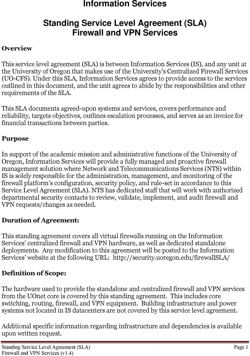 Under this SLA, Information Services agrees to provide access to the services outlined in this document, and the unit agrees to abide by the responsibilities and other requirements of the SLA.