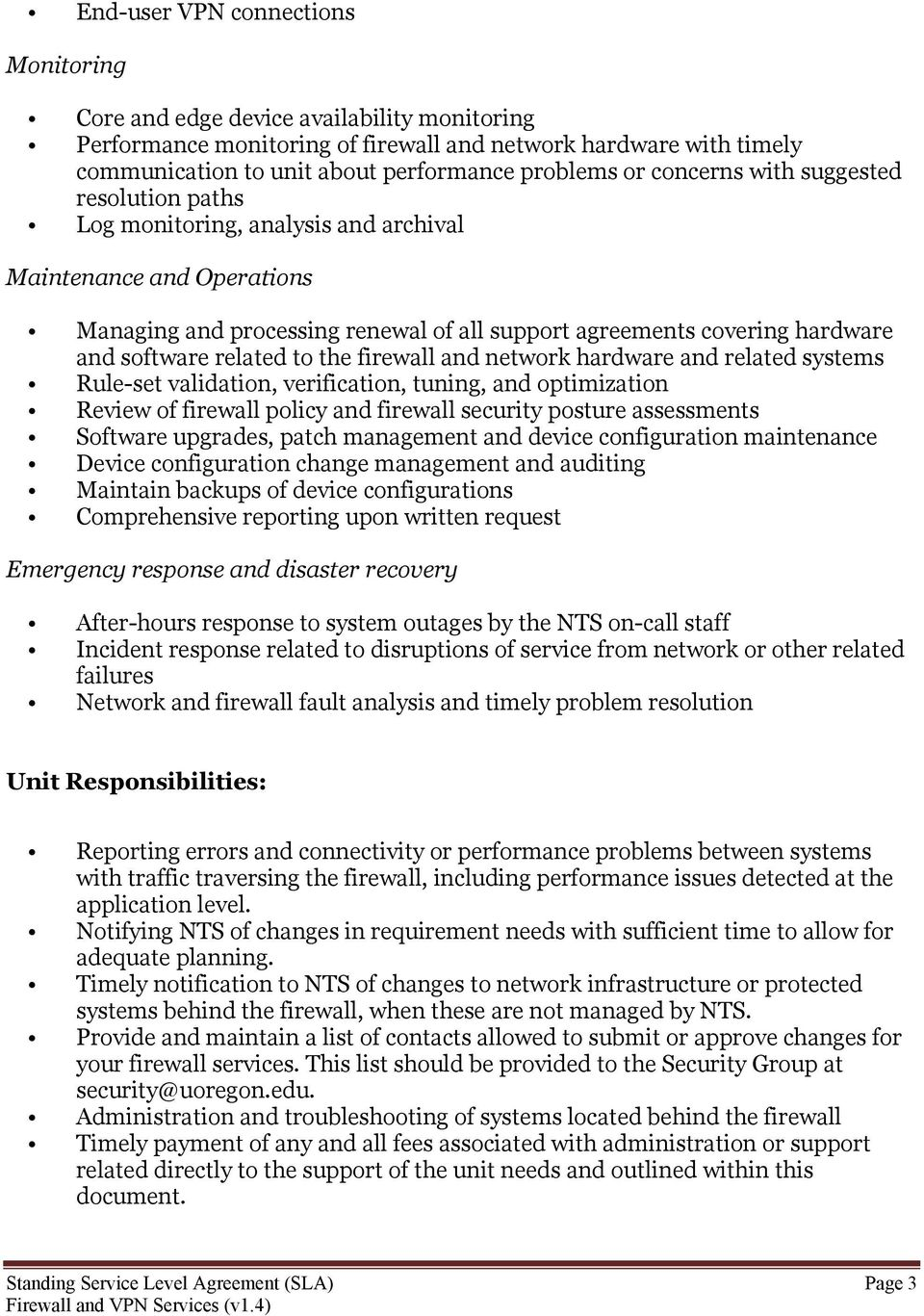 related to the firewall and network hardware and related systems Rule-set validation, verification, tuning, and optimization Review of firewall policy and firewall security posture assessments