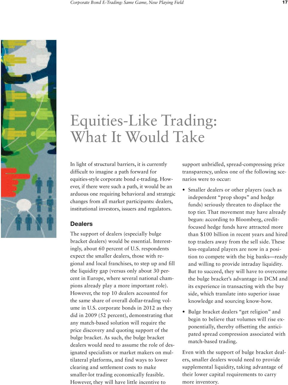 However, if there were such a path, it would be an arduous one requiring behavioral and strategic changes from all market participants: dealers, institutional investors, issuers and regulators.
