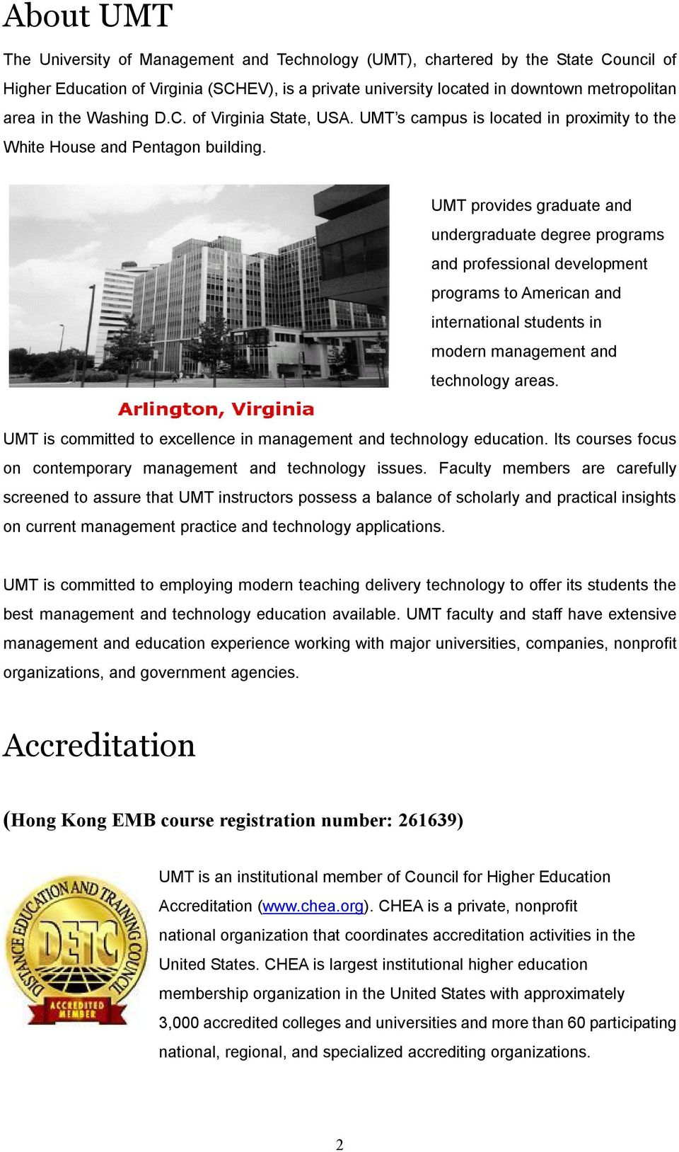 UMT provides graduate and undergraduate degree programs and professional development programs to American and international students in modern management and technology areas.