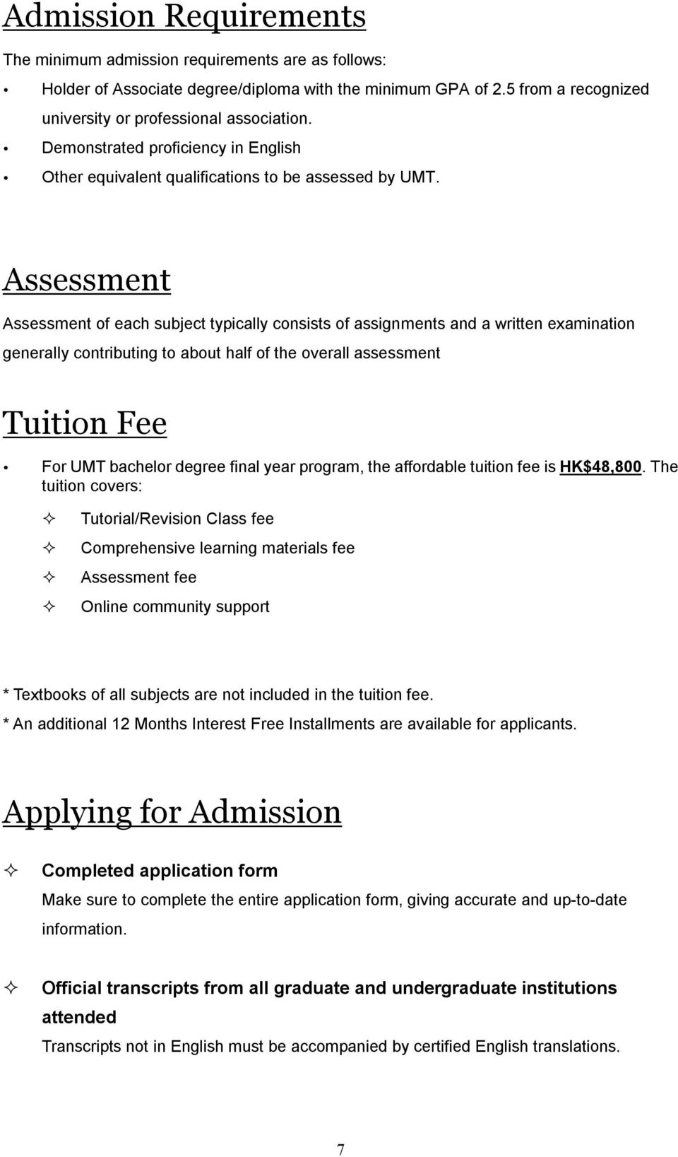 Assessment Assessment of each subject typically consists of assignments and a written examination generally contributing to about half of the overall assessment Tuition Fee For UMT bachelor degree