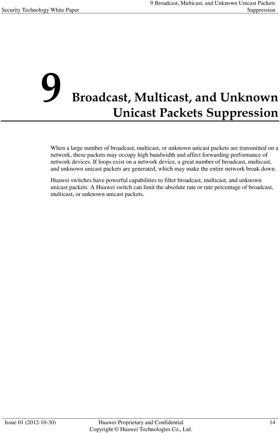 If loops exist on a network device, a great number of broadcast, multicast, and unknown unicast packets are generated, which may make the entire network break down.