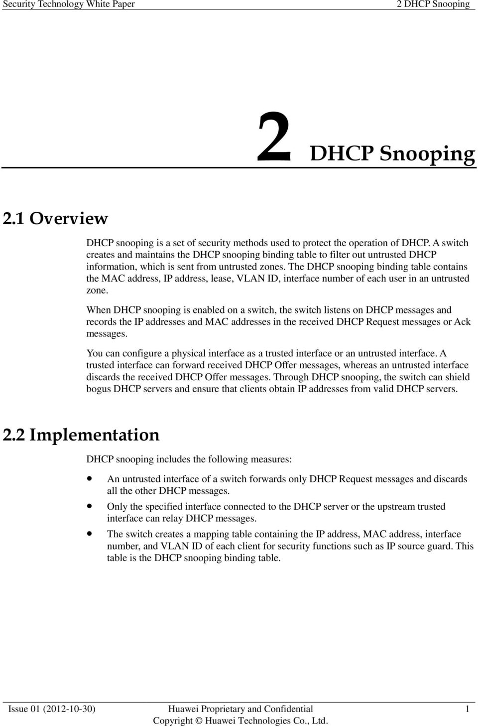The DHCP snooping binding table contains the MAC address, IP address, lease, VLAN ID, interface number of each user in an untrusted zone.