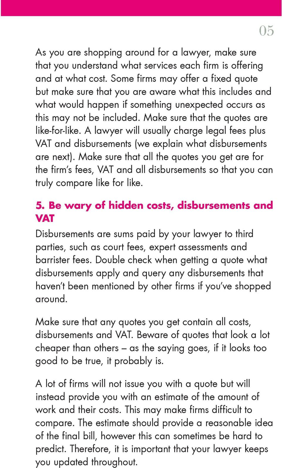 Make sure that the quotes are like-for-like. A lawyer will usually charge legal fees plus VAT and disbursements (we explain what disbursements are next).