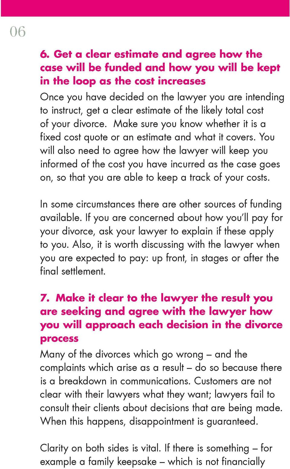 You will also need to agree how the lawyer will keep you informed of the cost you have incurred as the case goes on, so that you are able to keep a track of your costs.