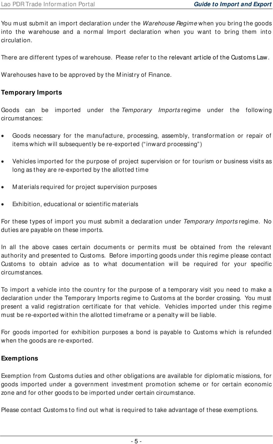 Temporary Imports Goods can be imported under the Temporary Imports regime under the following circumstances: Goods necessary for the manufacture, processing, assembly, transformation or repair of