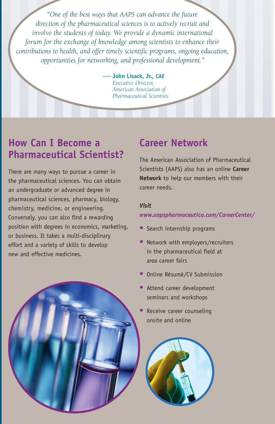 opportunities for networking, and professional development. John Lisack, Jr., CAE Executive Director, American Association of Pharmaceutical Scientists How Can I Become a Pharmaceutical Scientist?
