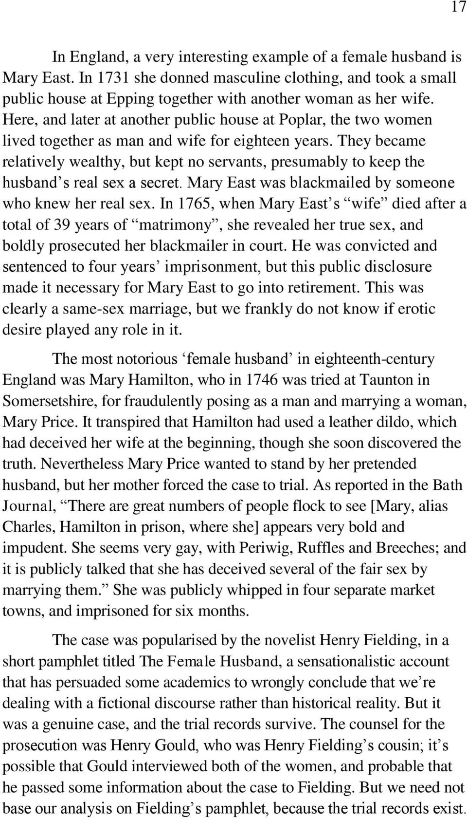 They became relatively wealthy, but kept no servants, presumably to keep the husband s real sex a secret. Mary East was blackmailed by someone who knew her real sex.