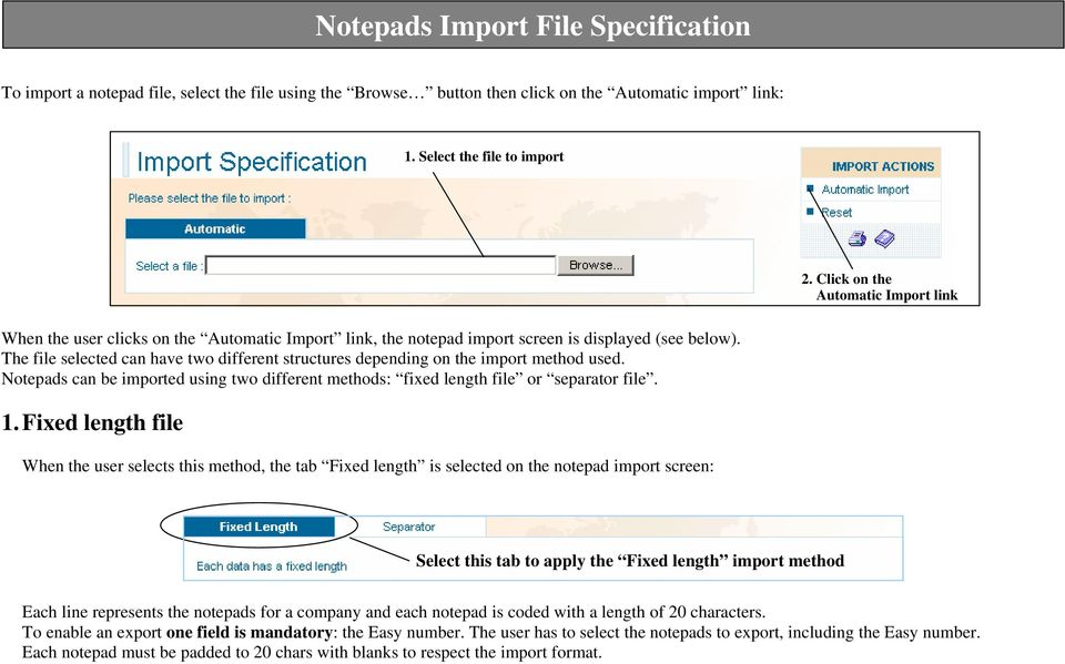 The file selected can have two different structures depending on the import method used. s can be imported using two different methods: fixed length file or separator file. 1.