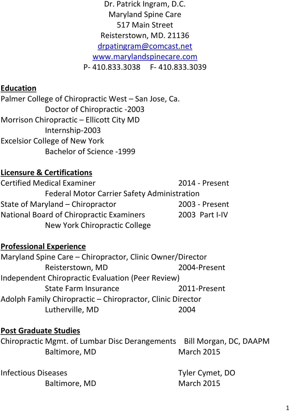 Doctor of Chiropractic -2003 Morrison Chiropractic Ellicott City MD Internship-2003 Excelsior College of New York Bachelor of Science -1999 Licensure & Certifications Certified Medical Examiner 2014