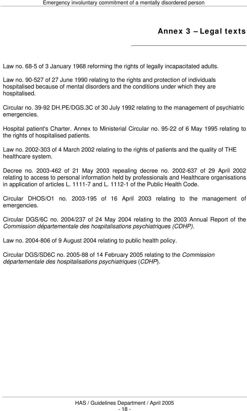 95-22 of 6 May 1995 relating to the rights of hospitalised patients. Law no. 2002-303 of 4 March 2002 relating to the rights of patients and the quality of THE healthcare system. Decree no.