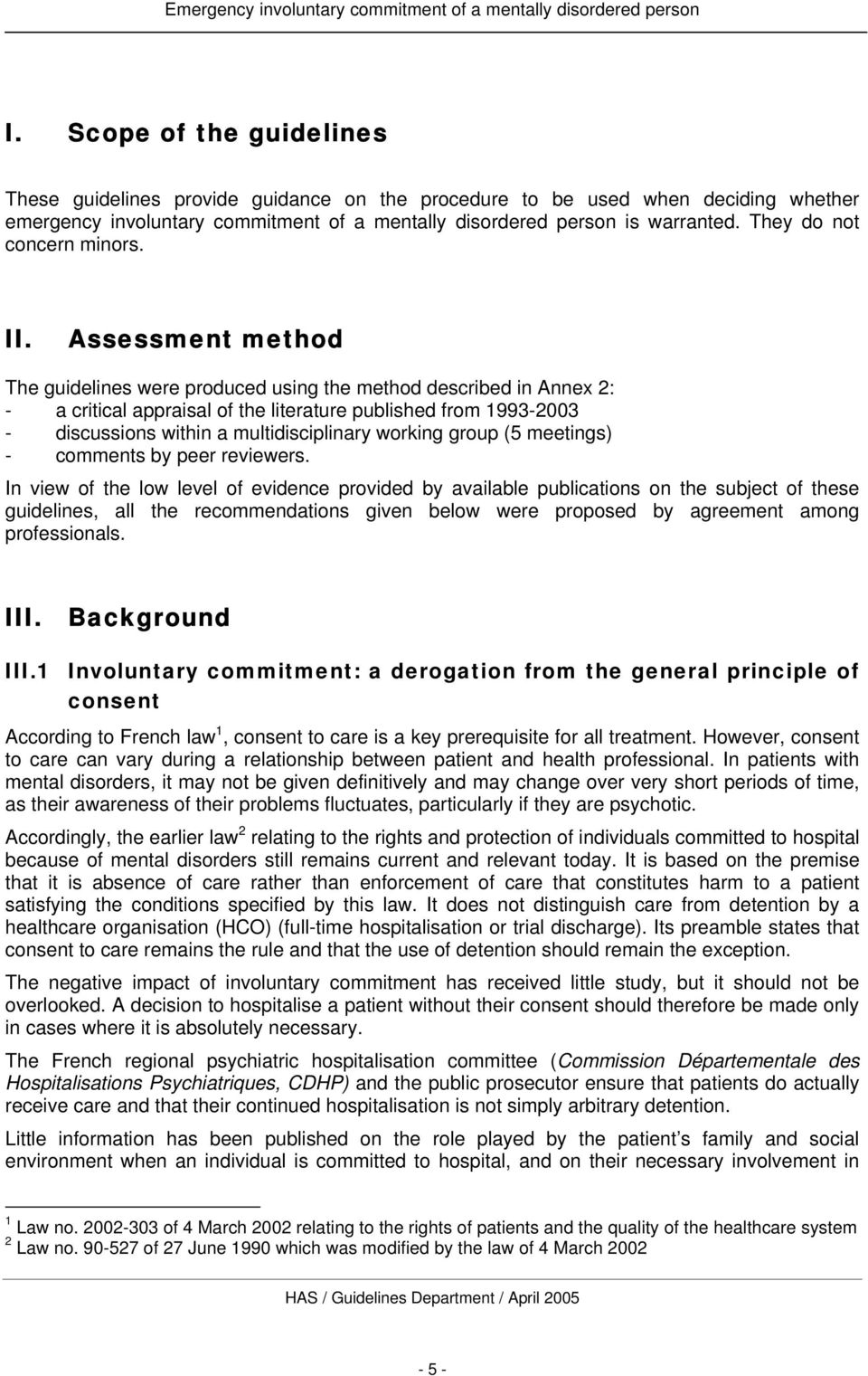 Assessment method The guidelines were produced using the method described in Annex 2: - a critical appraisal of the literature published from 1993-2003 - discussions within a multidisciplinary