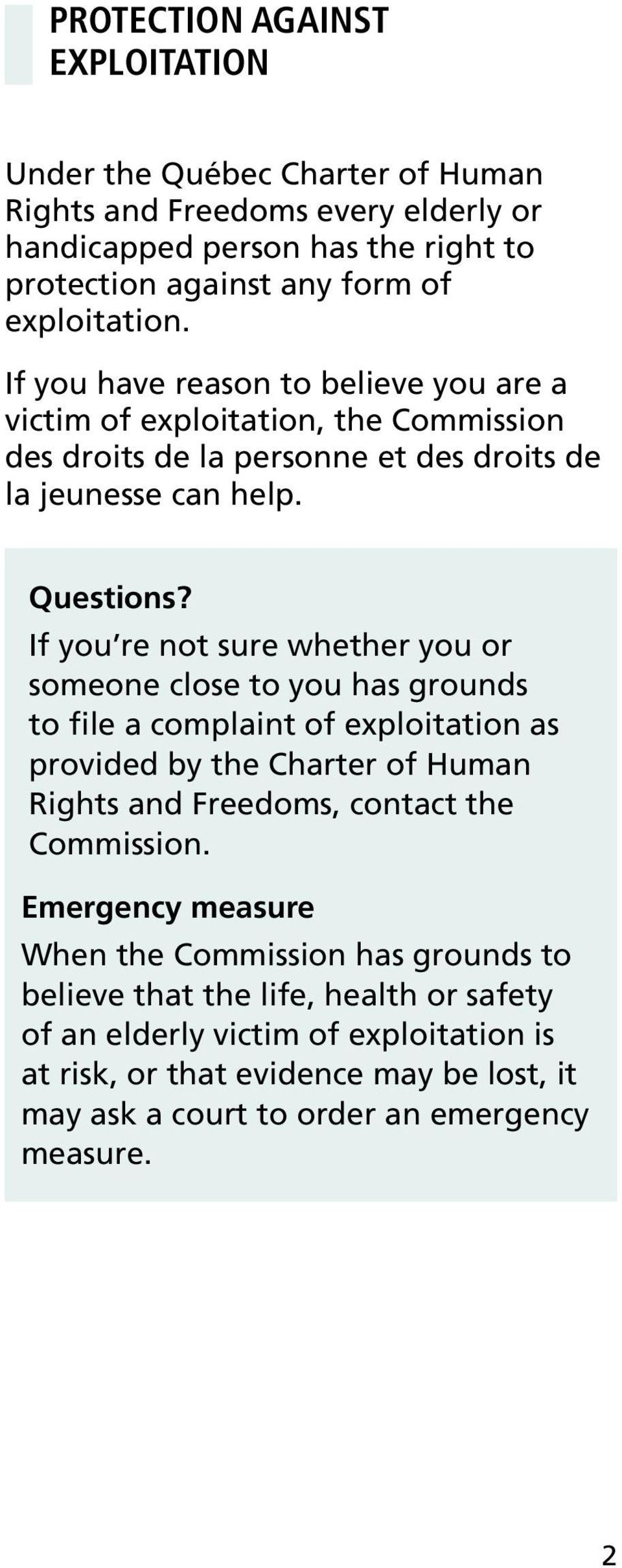 If you re not sure whether you or someone close to you has grounds to file a complaint of exploitation as provided by the Charter of Human Rights and Freedoms, contact the Commission.