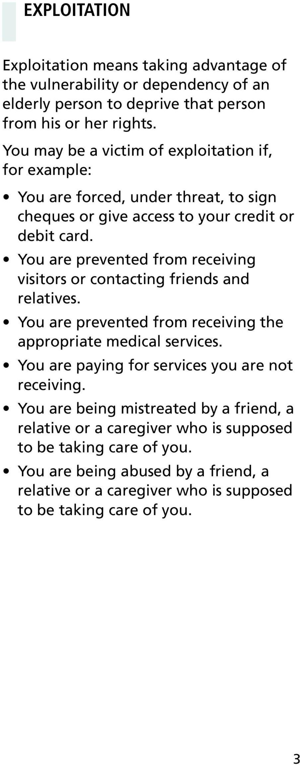 You are prevented from receiving visitors or contacting friends and relatives. You are prevented from receiving the appropriate medical services.