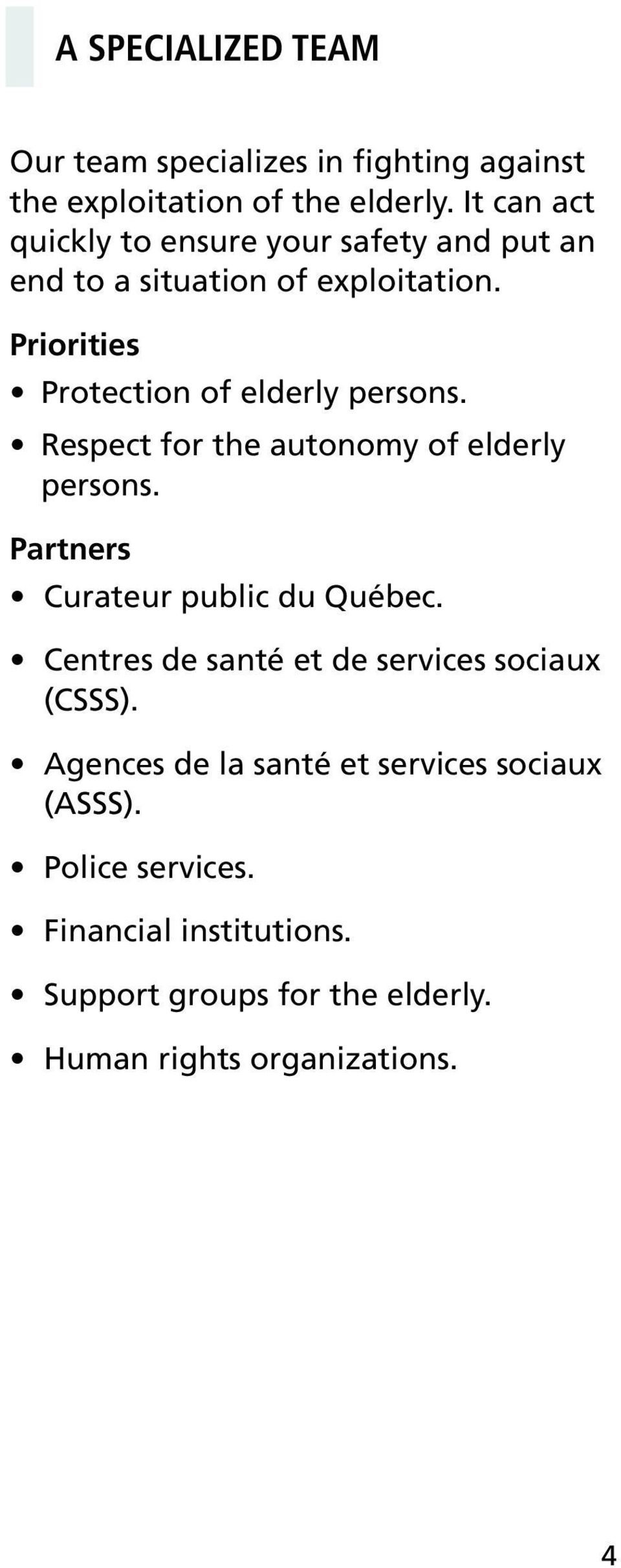 Priorities Protection of elderly persons. Respect for the autonomy of elderly persons. Partners Curateur public du Québec.