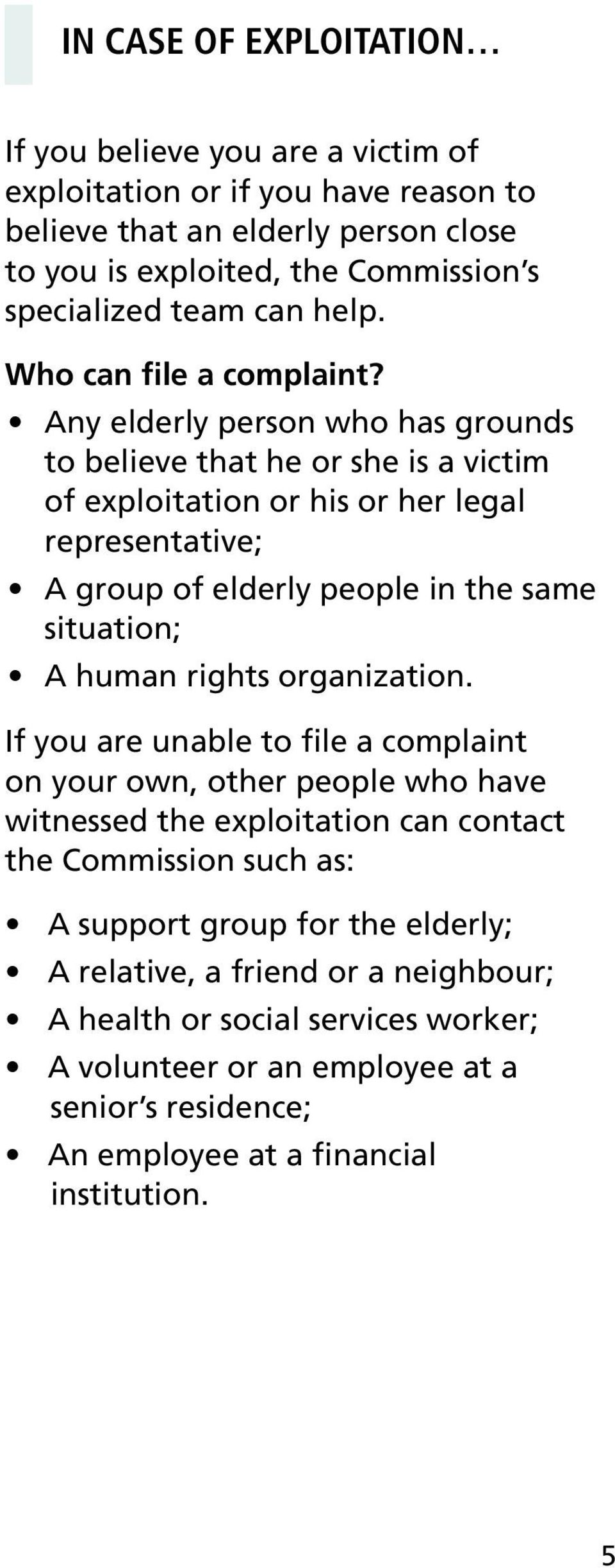 Any elderly person who has grounds to believe that he or she is a victim of exploitation or his or her legal representative; A group of elderly people in the same situation; A human rights